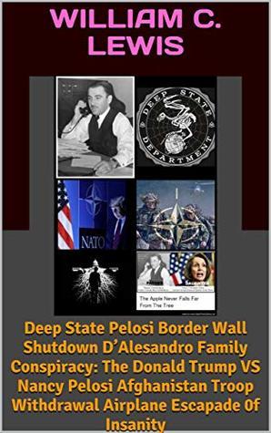 Deep State Pelosi Border Wall Shutdown D'Alesandro Family Conspiracy: The Donald Trump VS Nancy Pelosi Afghanistan Troop Withdrawal Airplane Escapade 0f Insanity