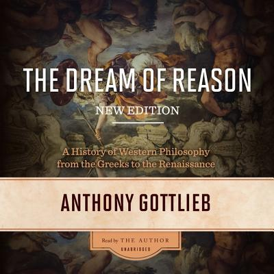 The Dream of Reason A History of Western Philosophy from the Greeks to the Renaissance, New Edition