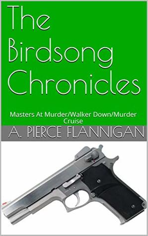 The Birdsong Chronicles: Masters At Murder/Walker Down/Murder Cruise (The Noah Birdsong Chronicles)