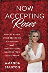 Now Accepting Roses by Amanda Stanton