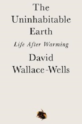 The Uninhabitable Earth by David Wallace-Wells