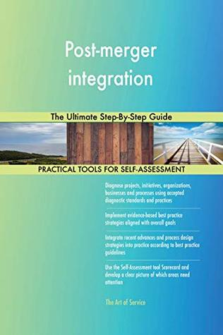Post-merger integration The Ultimate Step-By-Step Guide