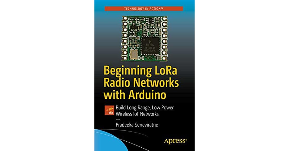 Beginning LoRa Radio Networks with Arduino: Build Long Range