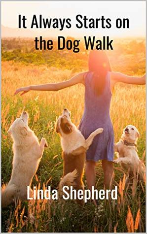 It Always Starts on the Dog Walk (Stories from the dog community Book 1)