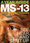A Year Inside MS-13 :  See, Hear, and Shut Up