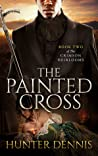 The Painted Cross by Hunter Dennis