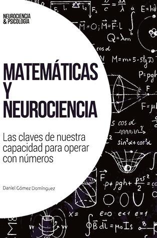 Matemáticas y Neurociencia. Las claves de nuestra capacidad para operar con números (Neurociencia & Psicología, #39)