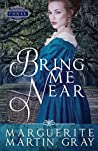 Bring Me Near by Marguerite Martin Gray