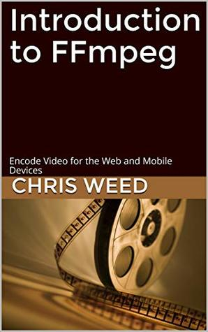 Introduction to FFmpeg: Encode Video for the Web and Mobile