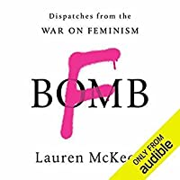 F-Bomb: Dispatches from the War on Feminism
