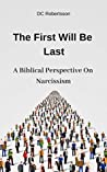 Book cover for The First Will Be Last: A Biblical Perspective On Narcissism
