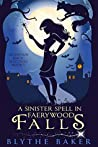 A Sinister Spell in Faerywood Falls (Mountain Magic Mysteries, #1)