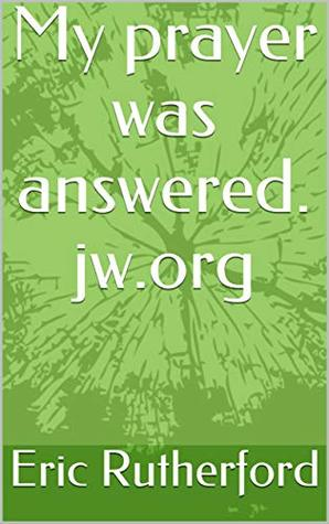 My Prayer Was Answered Jw Org By Eric Rutherford View or download books published by jehovah's witnesses. goodreads
