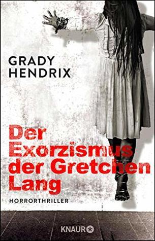 Der Exorzismus der Gretchen Lang by Grady Hendrix