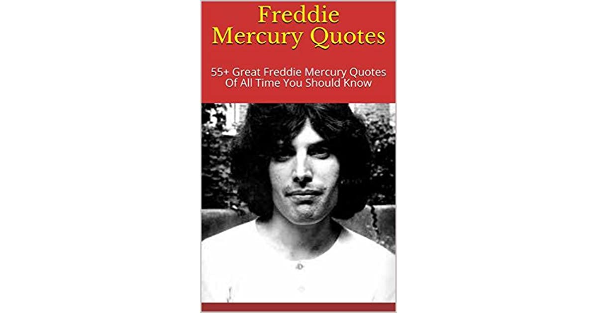 freddie mercury quotes 55 great freddie mercury quotes of all time you should know by browning great freddie mercury quotes