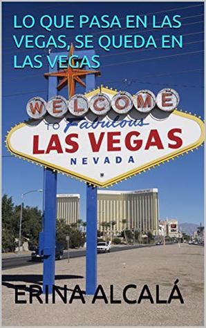 Lo que pasa en Las Vegas, se queda en Las Vegas – Erina Alcalá (Rom) 44162054._SY475_