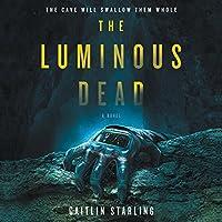 The Luminous Dead: A Novel