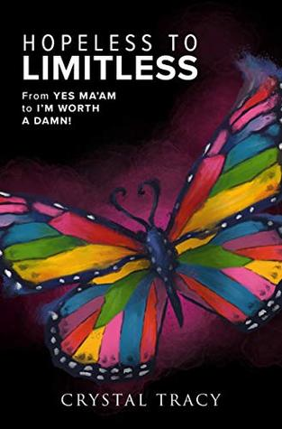 Hopeless to Limitless: From Yes Ma'am to I'm Worth a Damn!