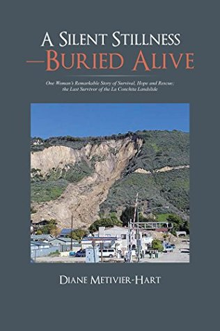 A Silent Stillness—Buried Alive: One Woman'S Remarkable Story of Survival, Hope and Rescue; the Last Survivor of the La Conchita Landslide