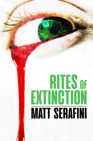 Rites of Extinction by Matt Serafini