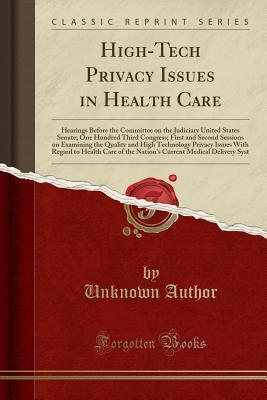 High-Tech Privacy Issues in Health Care: Hearings Before the Committee on the Judiciary United States Senate; One Hundred Third Congress; First and Second Sessions on Examining the Quality and High Technology Privacy Issues with Regard to Health Care of T