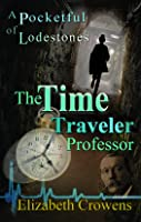 A Pocketful of Lodestones (The Time Traveler Professor, #2)