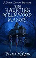 The Haunting of Elmwood Manor (Pekin Dewlap Mystery, #1)