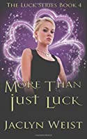 More Than Just Luck (The Luck Series) (Volume 4)