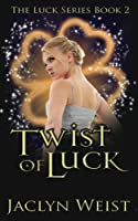 Twist of Luck (The Luck Series) (Volume 2)