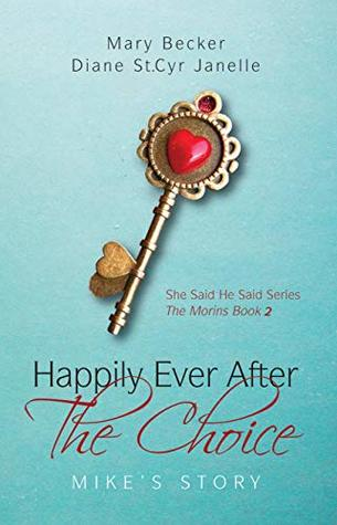Happily Ever After the Choice: Mike's Story (She Said He Said Series Book 2)