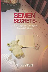 Semen Secrets: Truths and Confessions of a Wife's Journey Through Male Infertility