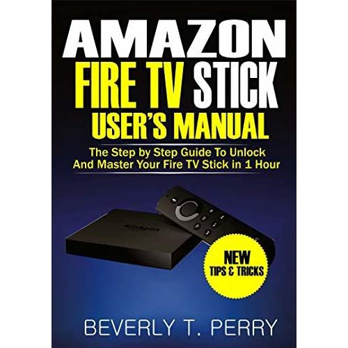 Amazon Fire TV Stick User's Manual: The Step by Step Guide To Unlock
