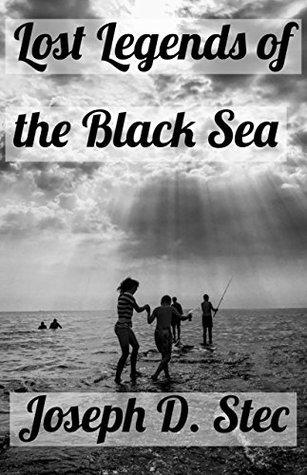 Lost Legends of the Black Sea by Joseph Daniel Stec