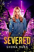 Severed (Precinct One #1)