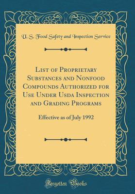 List of Proprietary Substances and Nonfood Compounds Authorized for Use Under USDA Inspection and Grading Programs: Effective as of July 1992 (Classic Reprint)
