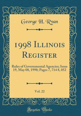 1998 Illinois Register, Vol. 22: Rules of Governmental Agencies; Issue 19, May 08, 1998; Pages 7, 714 8, 052 (Classic Reprint)