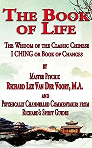 The Book of Life: The Wisdom of the Classic Chinese I CHING or Book of Changes
