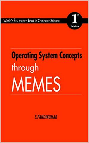 Operating System Concepts through Memes: World's first memes book in Computer Science