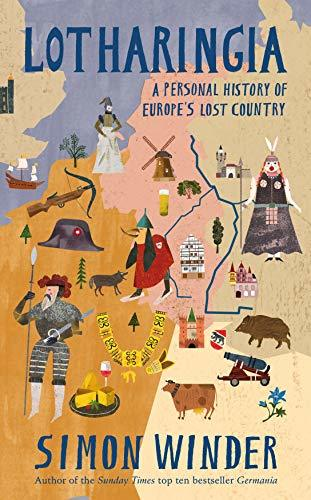 Lotharingia: A Personal History of Europe's Western Borderlands