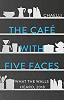 The Café with Five Faces: What the Walls Heard, 2018