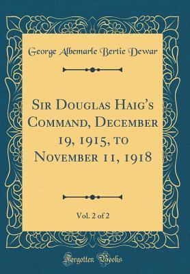 Sir Douglas Haig's Command, December 19, 1915, to November 11... by George Albemarle Bertie Dewar