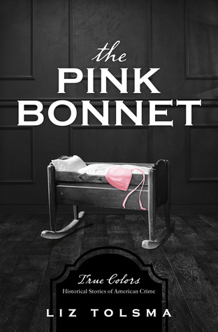 The Pink Bonnet: True Colors: Historical Stories of American Crime