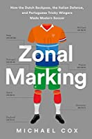 Zonal Marking: How the Dutch Backpass, the Italian Defense, and Portuguese Tricky Wingers Made Modern Soccer