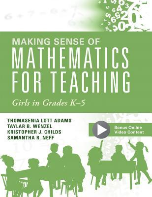 Making Sense of Mathematics for Teaching Girls in Grades K--5: (addressing Gender Bias and Stereotypes in Elementary Education)