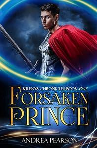 Forsaken Prince (Kilenya Chronicles, #1)