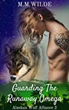 Guarding the Runaway Omega (Alaskan Wolf Alliance, #2)