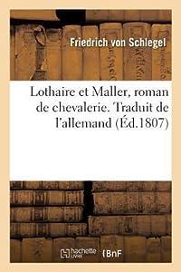 Lothaire Et Maller, Roman de Chevalerie. Traduit de l'Allemand