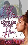 I'll Always Love Me Some Him (I Love Me Some Him Book 3)