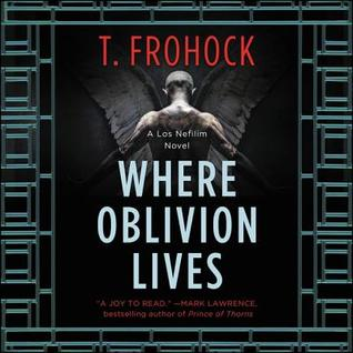 Where Oblivion Lives (Los Nefilim, #4) by T  Frohock