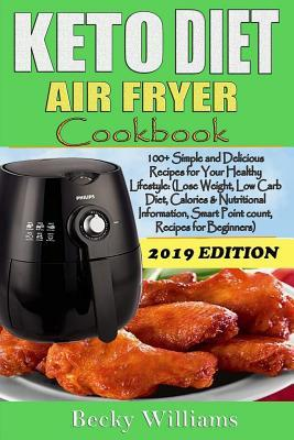Keto Diet Air Fryer Cookbook: 100+ Simple and Delicious Recipes for Your Healthy Lifestyle: (Lose Weight, Low Carb Diet, Calories & Nutritional Information, Smart Point Count, Recipes for Beginners)